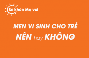 Tre bieng an co nen dung men vi sinh?